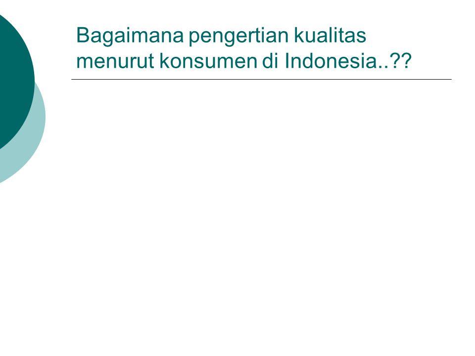 Bagaimana pengertian kualitas menurut konsumen di Indonesia..??