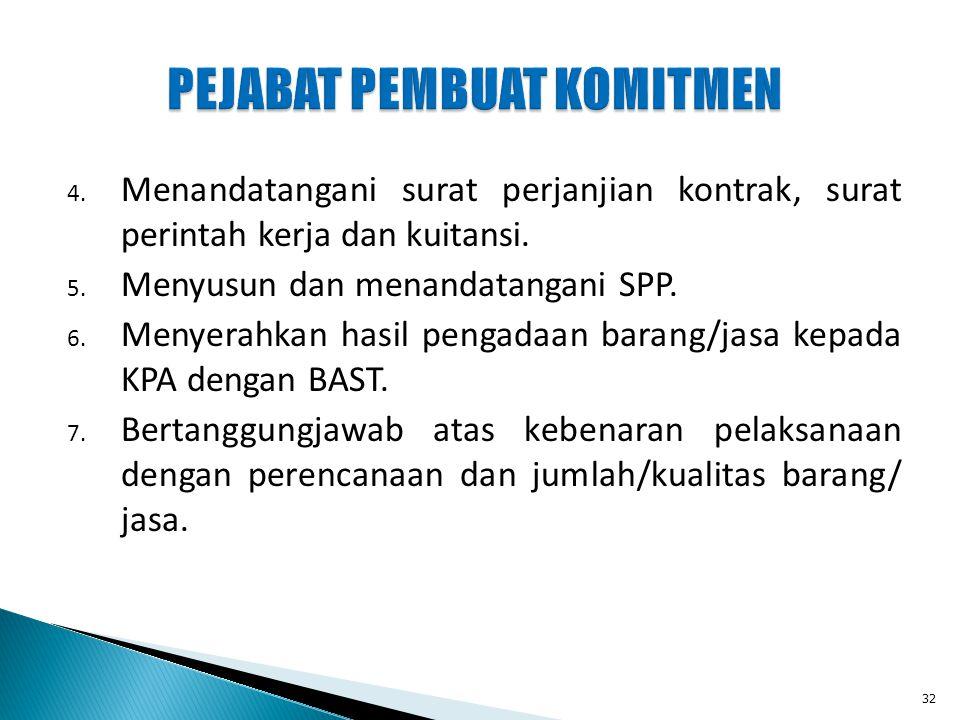 4. Menandatangani surat perjanjian kontrak, surat perintah kerja dan kuitansi. 5. Menyusun dan menandatangani SPP. 6. Menyerahkan hasil pengadaan bara