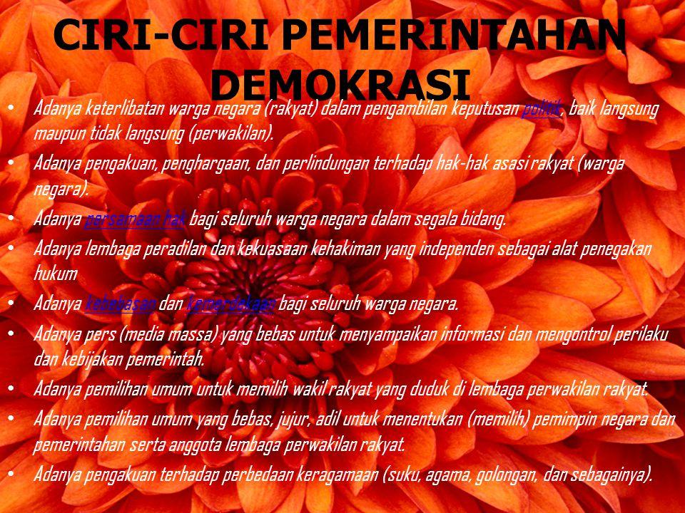 CIRI-CIRI PEMERINTAHAN DEMOKRASI Adanya keterlibatan warga negara (rakyat) dalam pengambilan keputusan politik, baik langsung maupun tidak langsung (p