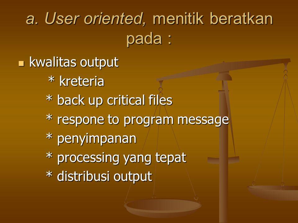 a. User oriented, menitik beratkan pada : kwalitas output kwalitas output * kreteria * back up critical files * back up critical files * respone to pr