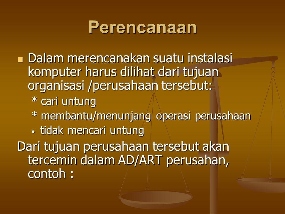 Perencanaan Dalam merencanakan suatu instalasi komputer harus dilihat dari tujuan organisasi /perusahaan tersebut: Dalam merencanakan suatu instalasi