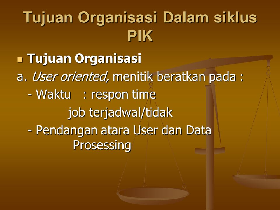 Pandangan atara User dan Data Prosessing Data Prosessing User Adanya sistem Schedule Schedule procentage procentage Work load * accessibillity * volume respone time * batch delivery * security money * cost * budget