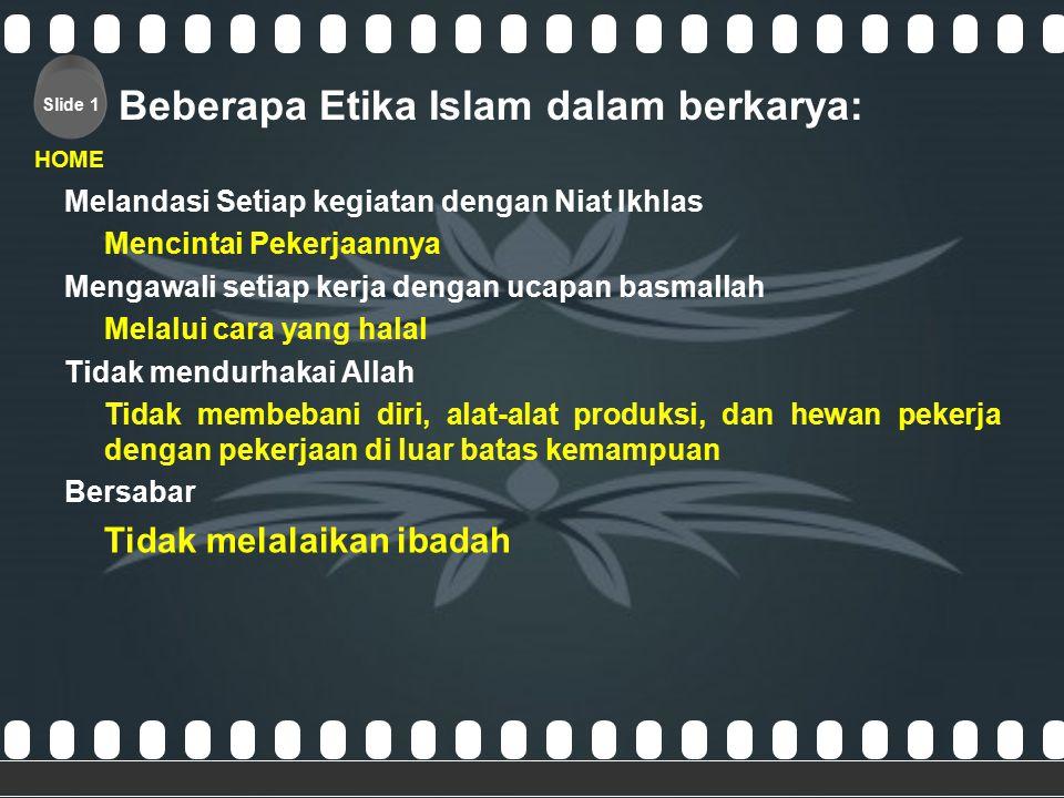 >>0 >>1 >> 2 >> 3 >> 4 >> Slide 1 HOME (( Pengertian Karya: >> Kerja, Usaha, dan Ikhtiar )) Seruan berkarya atau bekerja, tercantum dalam Al Qur'an da