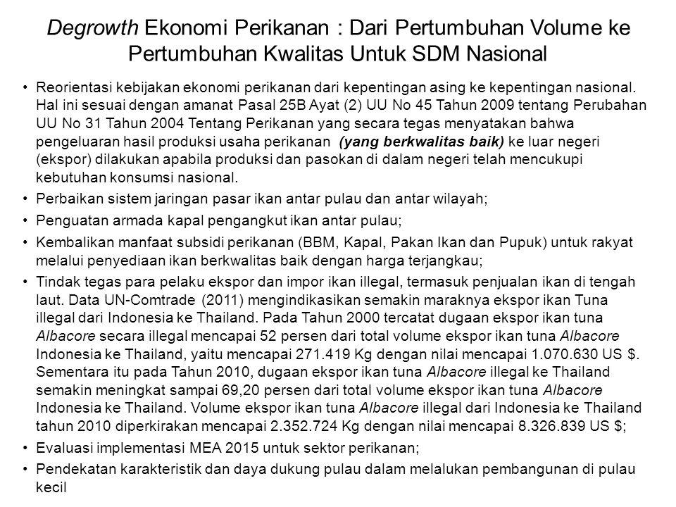 Degrowth Ekonomi Perikanan : Dari Pertumbuhan Volume ke Pertumbuhan Kwalitas Untuk SDM Nasional Reorientasi kebijakan ekonomi perikanan dari kepentingan asing ke kepentingan nasional.