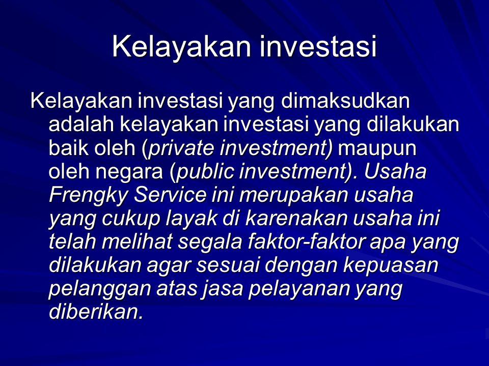Kelayakan investasi Kelayakan investasi yang dimaksudkan adalah kelayakan investasi yang dilakukan baik oleh (private investment) maupun oleh negara (public investment).
