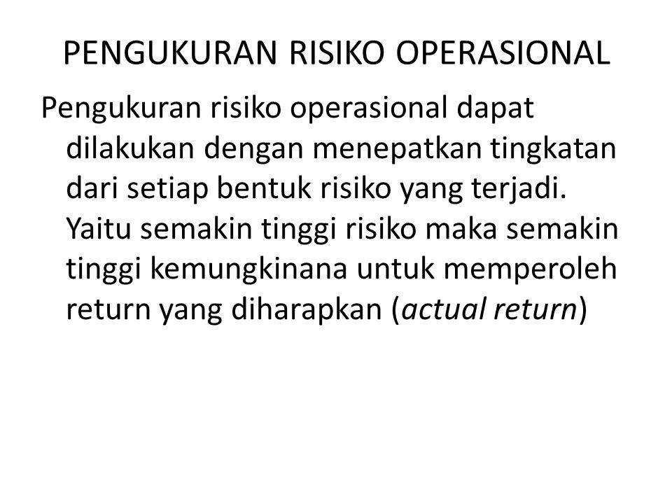 PENGUKURAN RISIKO OPERASIONAL Pengukuran risiko operasional dapat dilakukan dengan menepatkan tingkatan dari setiap bentuk risiko yang terjadi.
