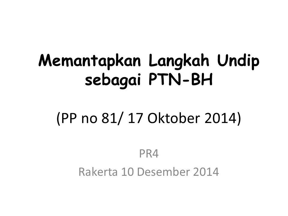 Memantapkan Langkah Undip sebagai PTN-BH (PP no 81/ 17 Oktober 2014) PR4 Rakerta 10 Desember 2014