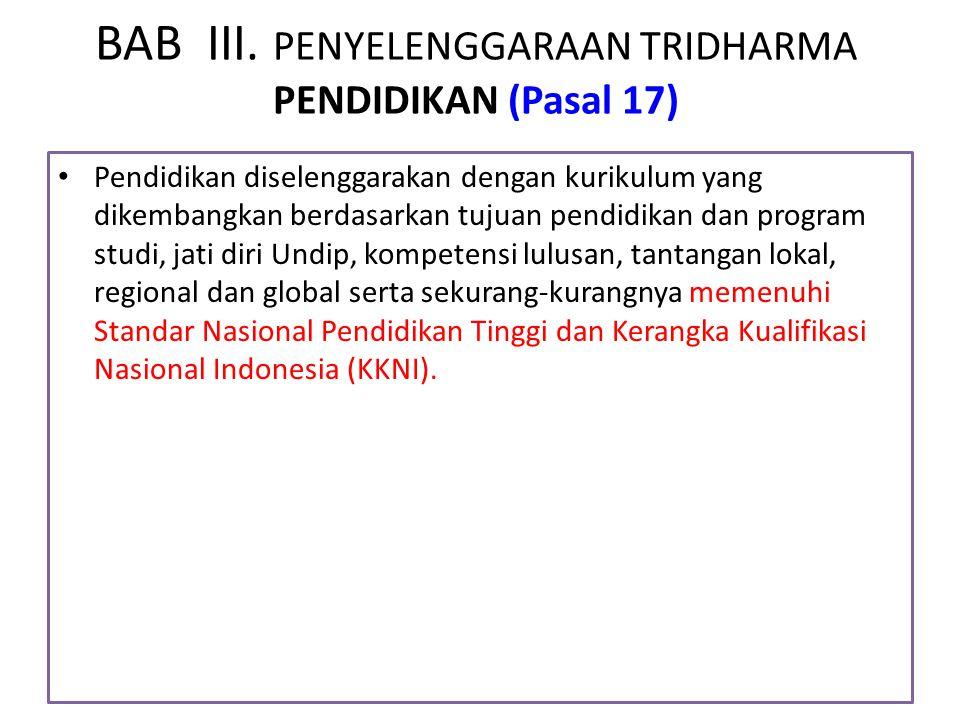 BAB III. PENYELENGGARAAN TRIDHARMA PENDIDIKAN (Pasal 17) Pendidikan diselenggarakan dengan kurikulum yang dikembangkan berdasarkan tujuan pendidikan d