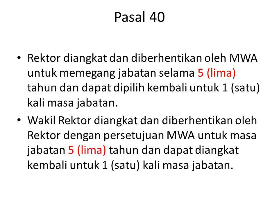 Pasal 40 Rektor diangkat dan diberhentikan oleh MWA untuk memegang jabatan selama 5 (lima) tahun dan dapat dipilih kembali untuk 1 (satu) kali masa ja