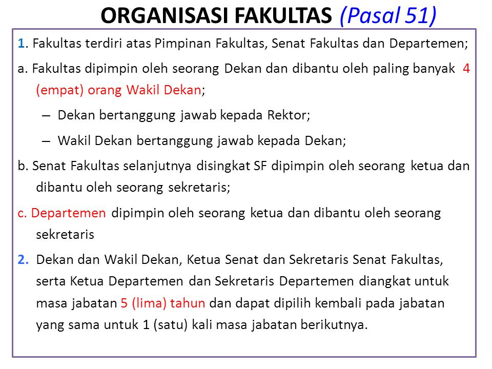 ORGANISASI FAKULTAS (Pasal 51) 1. Fakultas terdiri atas Pimpinan Fakultas, Senat Fakultas dan Departemen; a. Fakultas dipimpin oleh seorang Dekan dan