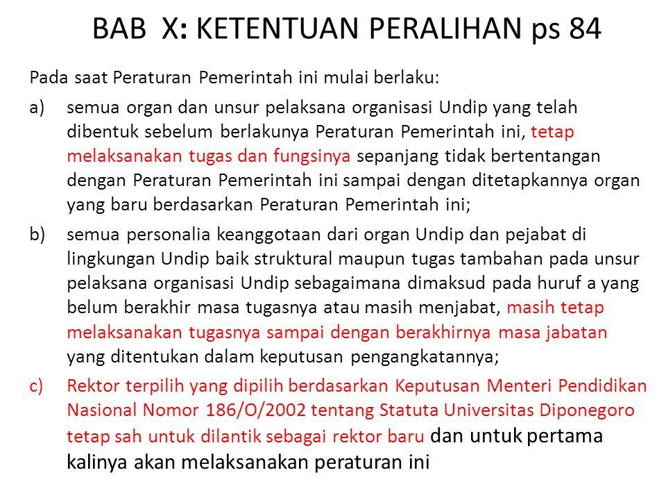 BAB X: KETENTUAN PERALIHAN ps 84 Pada saat Peraturan Pemerintah ini mulai berlaku: a)semua organ dan unsur pelaksana organisasi Undip yang telah diben