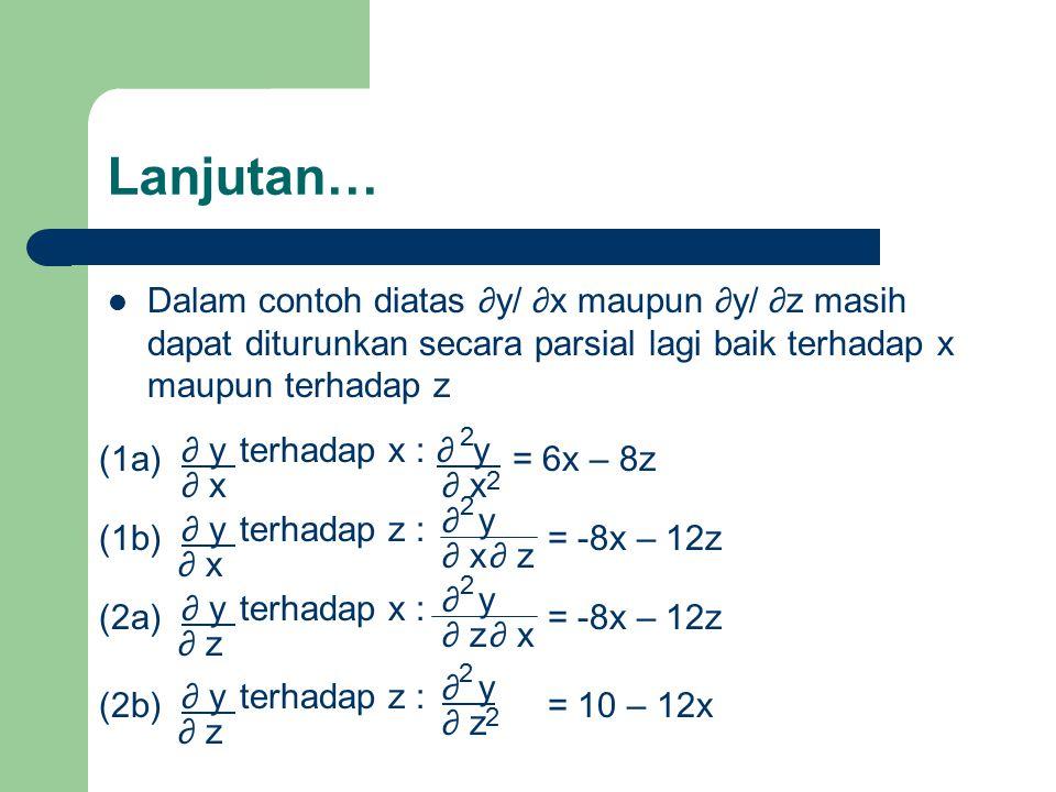 Nilai Ekstrim : Maksimum & Minimum Untuk y = f(x,z) maka y akan mencapai titik ekstrimnya jika : ∂ y ∂ x = 0 ∂ y ∂ z = 0 dan Untuk mengetahui apakah titik ekstrimnya berupa titik maksimum atau titik minimum maka dibutuhkan syarat : ∂ y ∂ x < 0 Maksimum bila 2 2 dan ∂ z < 0 ∂ y 2 2 Minimum bila ∂ x > 0 ∂ y 2 2 2 2 ∂ z > 0 dan ∂ y