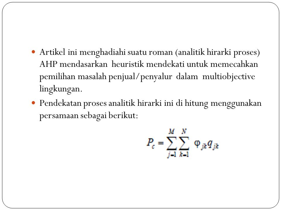 Artikel ini menghadiahi suatu roman (analitik hirarki proses) AHP mendasarkan heuristik mendekati untuk memecahkan pemilihan masalah penjual/penyalur
