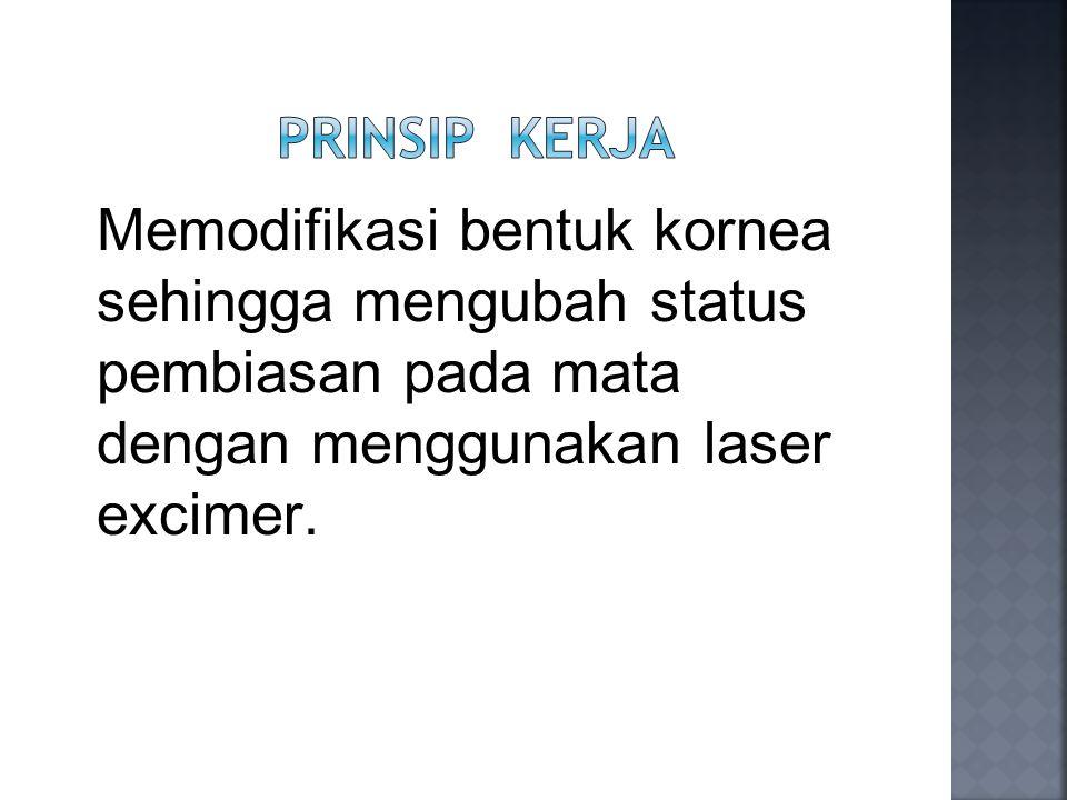 Memodifikasi bentuk kornea sehingga mengubah status pembiasan pada mata dengan menggunakan laser excimer.