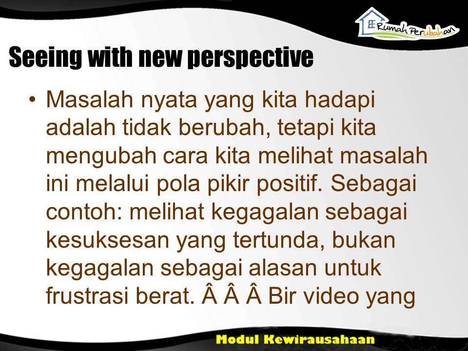 Seeing with new perspective Masalah nyata yang kita hadapi adalah tidak berubah, tetapi kita mengubah cara kita melihat masalah ini melalui pola pikir positif.