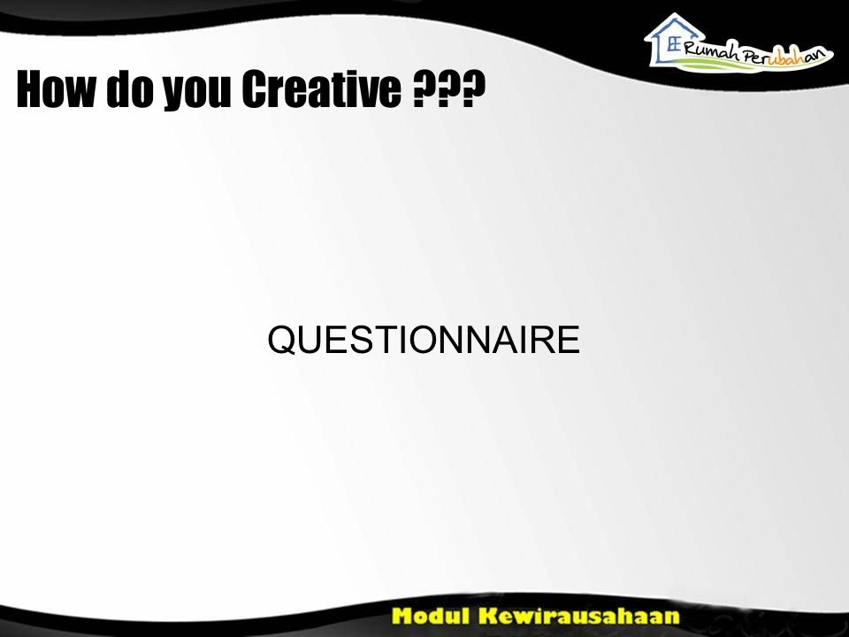 How do you Creative ??? QUESTIONNAIRE