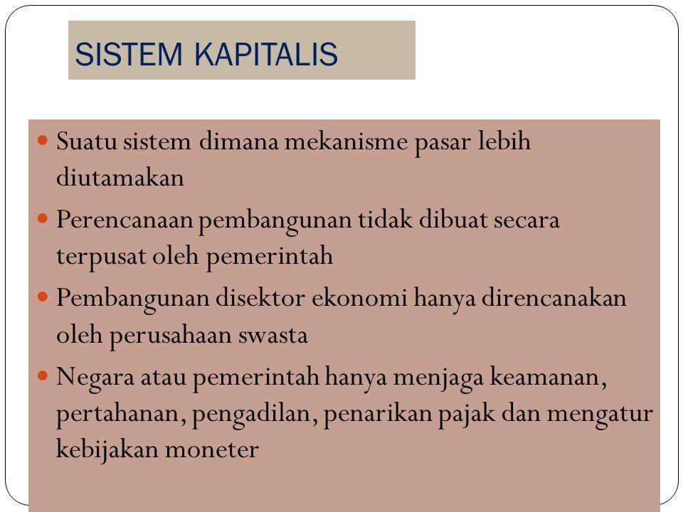 SISTEM KAPITALIS Suatu sistem dimana mekanisme pasar lebih diutamakan Perencanaan pembangunan tidak dibuat secara terpusat oleh pemerintah Pembangunan
