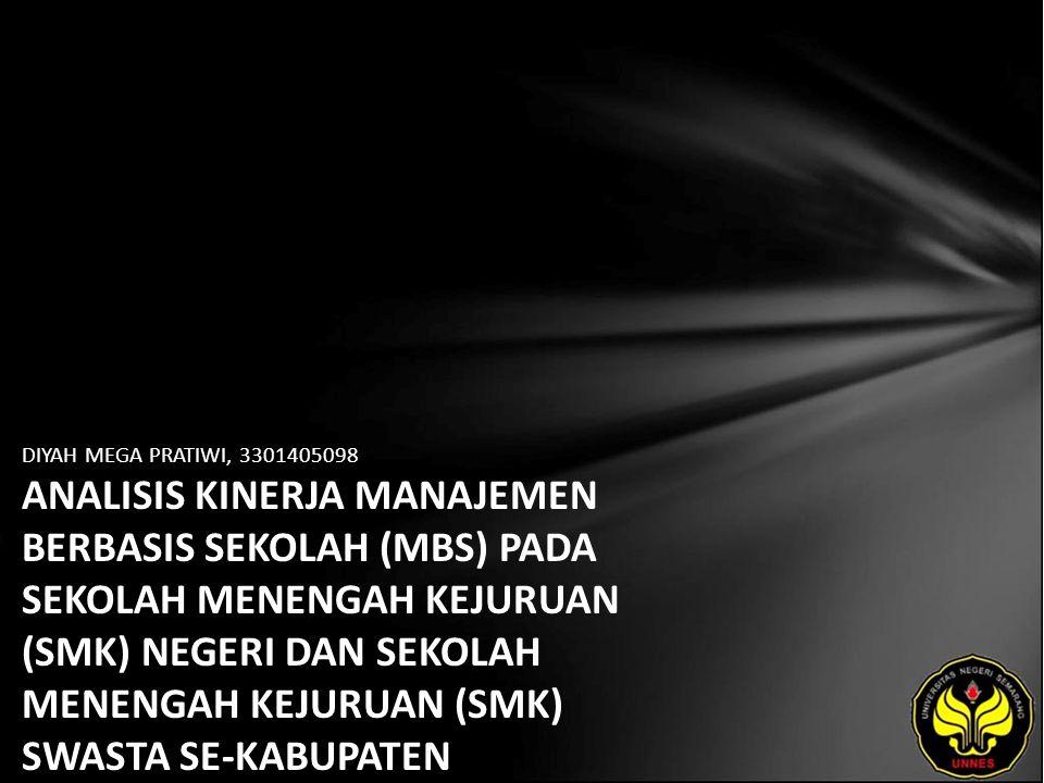 DIYAH MEGA PRATIWI, 3301405098 ANALISIS KINERJA MANAJEMEN BERBASIS SEKOLAH (MBS) PADA SEKOLAH MENENGAH KEJURUAN (SMK) NEGERI DAN SEKOLAH MENENGAH KEJURUAN (SMK) SWASTA SE-KABUPATEN BANYUMAS