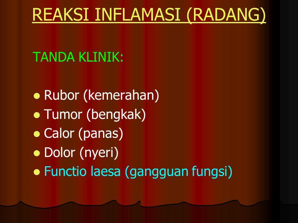 REAKSI INFLAMASI (RADANG) TANDA KLINIK: Rubor (kemerahan) Tumor (bengkak) Calor (panas) Dolor (nyeri) Functio laesa (gangguan fungsi)