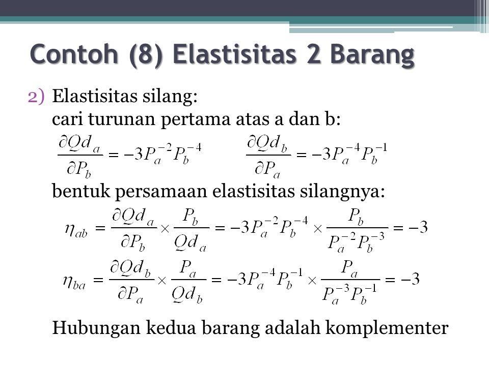 Contoh (8) Elastisitas 2 Barang 2)Elastisitas silang: cari turunan pertama atas a dan b: bentuk persamaan elastisitas silangnya: Hubungan kedua barang adalah komplementer