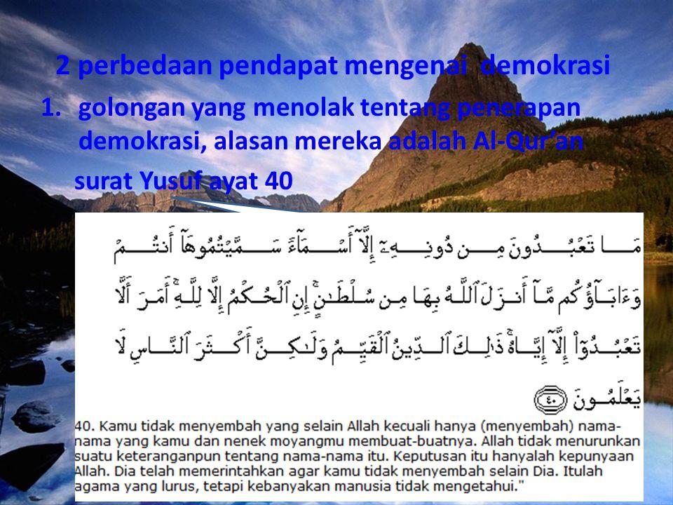 2 perbedaan pendapat mengenai demokrasi 1.golongan yang menolak tentang penerapan demokrasi, alasan mereka adalah Al-Qur'an surat Yusuf ayat 40 2.