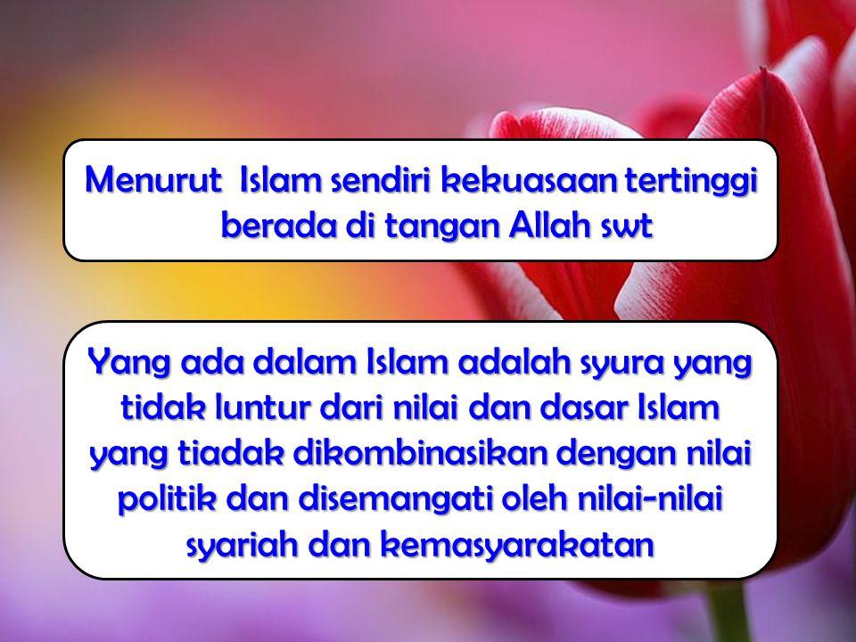 Ciri Sistem Demokrasi dalam Pandangan Islam Berada di bawah payung agama Islam Rakyat diberi kebebasan untuk menyuarakan aspirasinya yang tentunya sesuai dengan nilai-nilai Islam Pengambilan keputusan senantiasa dilakukan dengan musyawarah