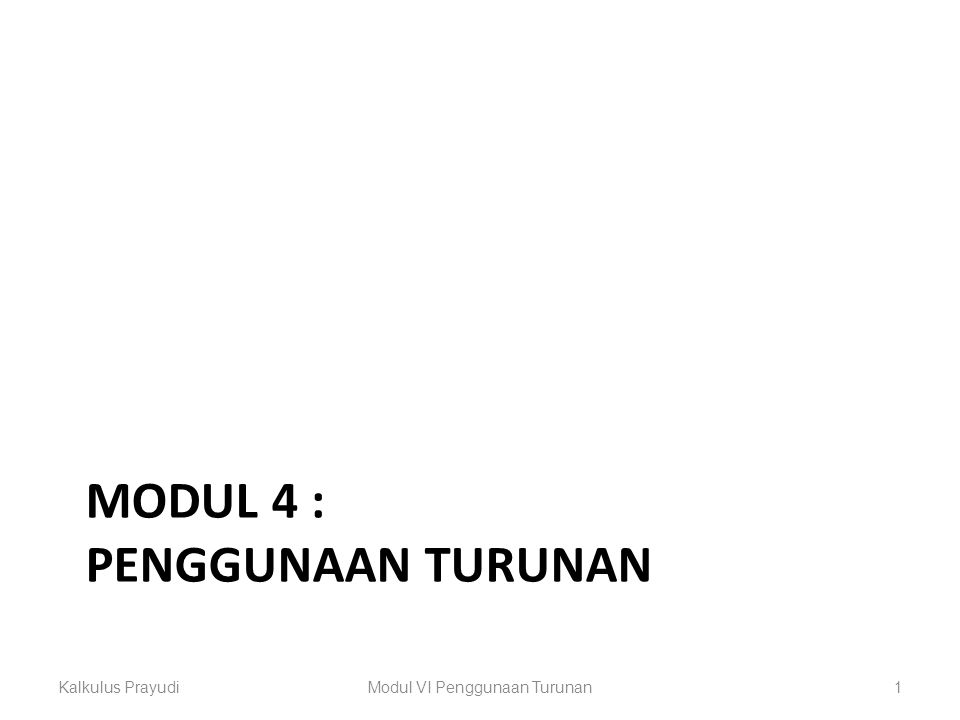 MODUL 4 : PENGGUNAAN TURUNAN Kalkulus PrayudiModul VI Penggunaan Turunan1