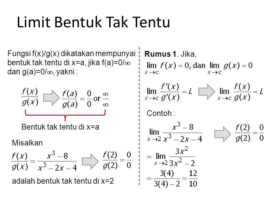 Limit Bentuk Tak Tentu Fungsi f(x)/g(x) dikatakan mempunyai bentuk tak tentu di x=a, jika f(a)=0/  dan g(a)=0/ , yakni : Bentuk tak tentu di x=a Mis