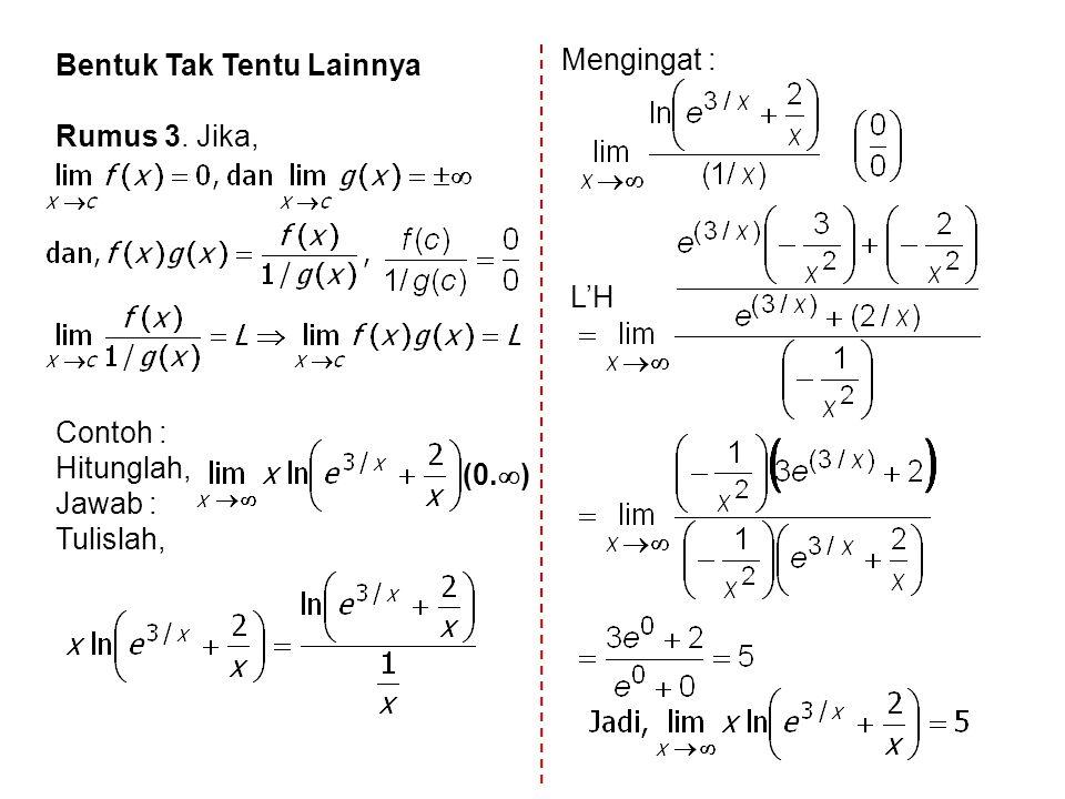 Bentuk Tak Tentu Lainnya Rumus 3. Jika, Contoh : Hitunglah, Jawab : Tulislah, Mengingat : (0.  ) L'H