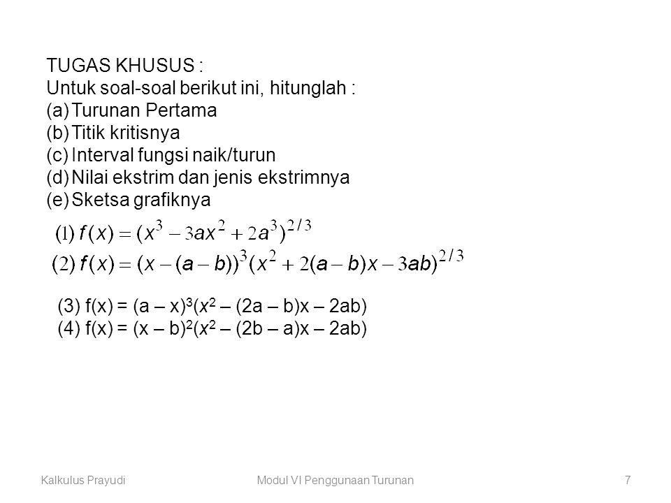 Kalkulus PrayudiModul VI Penggunaan Turunan7 (3) f(x) = (a – x) 3 (x 2 – (2a – b)x – 2ab) (4) f(x) = (x – b) 2 (x 2 – (2b – a)x – 2ab) TUGAS KHUSUS :
