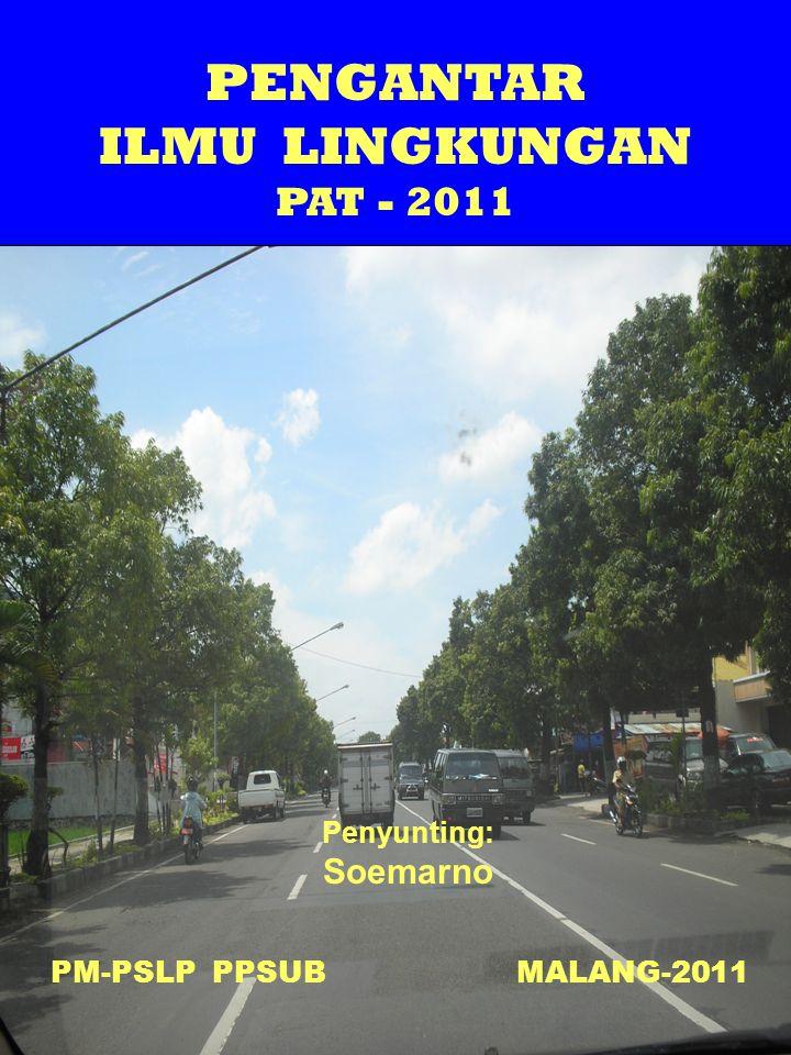 PENGANTAR ILMU LINGKUNGAN PAT - 2011 Penyunting: Soemarno PM-PSLP PPSUB MALANG-2011
