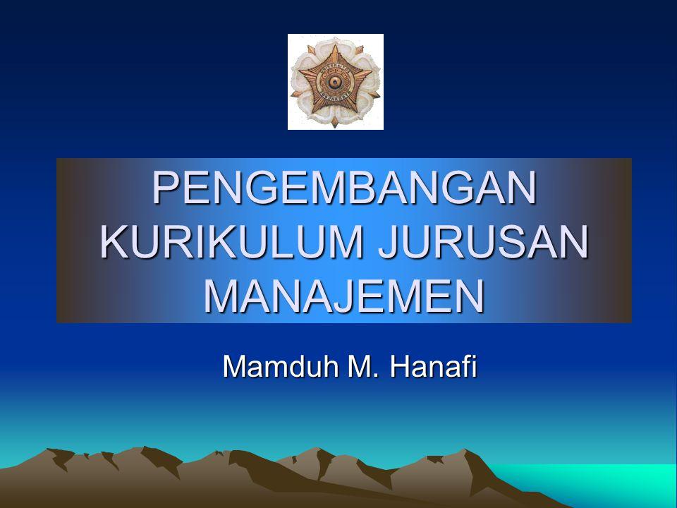 PENGEMBANGAN KURIKULUM JURUSAN MANAJEMEN Mamduh M. Hanafi