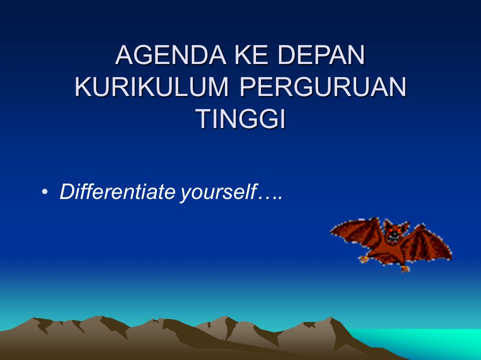 AGENDA KE DEPAN KURIKULUM PERGURUAN TINGGI Differentiate yourself….