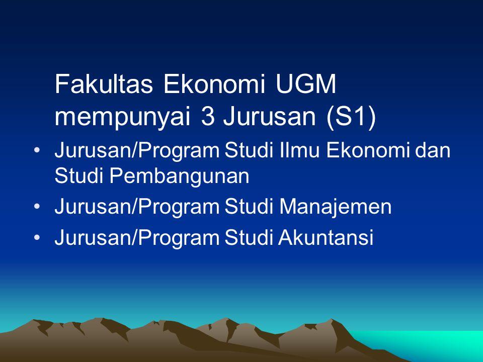 Fakultas Ekonomi UGM mempunyai 3 Jurusan (S1) Jurusan/Program Studi Ilmu Ekonomi dan Studi Pembangunan Jurusan/Program Studi Manajemen Jurusan/Program