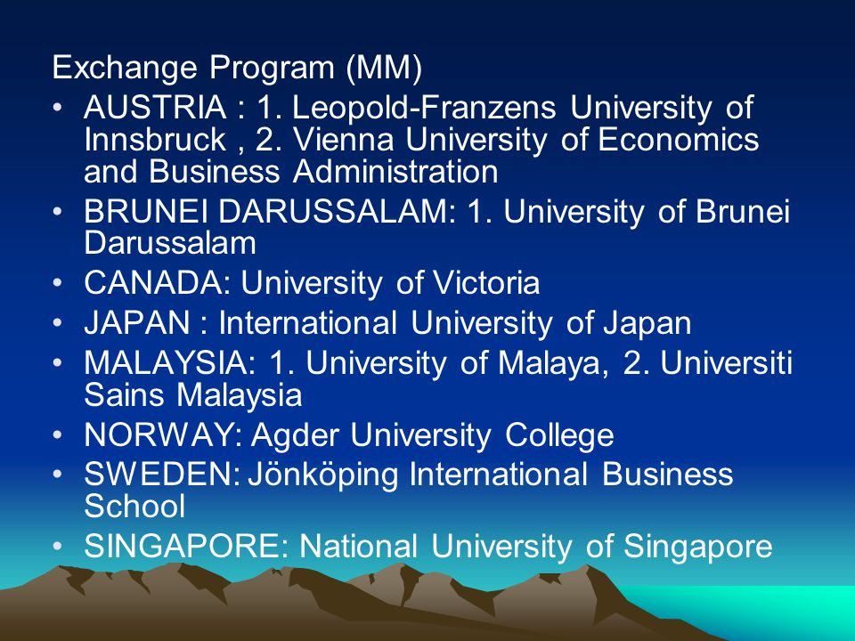 Exchange Program (MM) AUSTRIA : 1. Leopold-Franzens University of Innsbruck, 2. Vienna University of Economics and Business Administration BRUNEI DARU