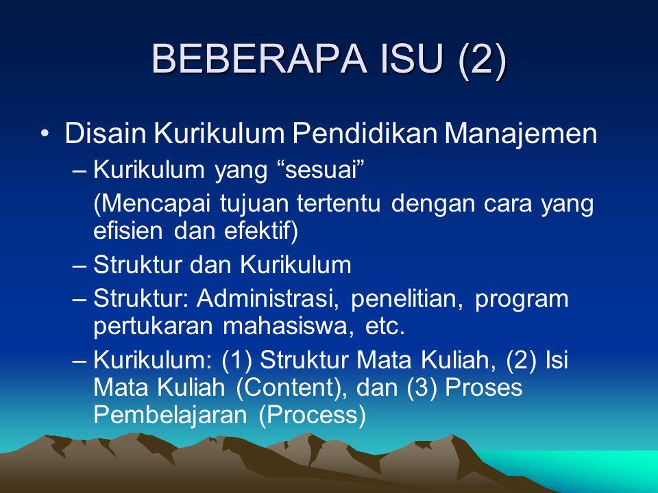 """BEBERAPA ISU (2) Disain Kurikulum Pendidikan Manajemen –Kurikulum yang """"sesuai"""" (Mencapai tujuan tertentu dengan cara yang efisien dan efektif) –Struk"""