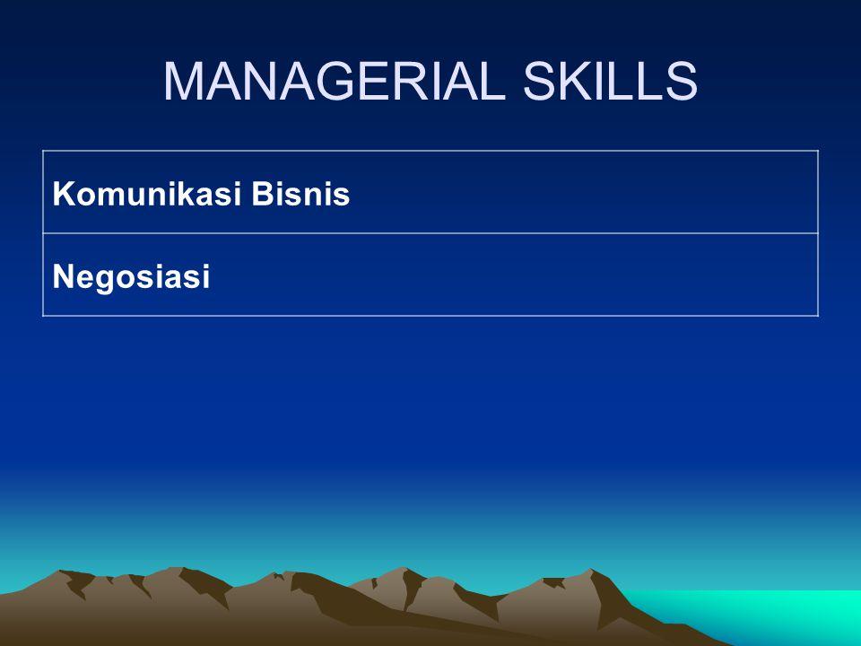 MANAGERIAL SKILLS Komunikasi Bisnis Negosiasi