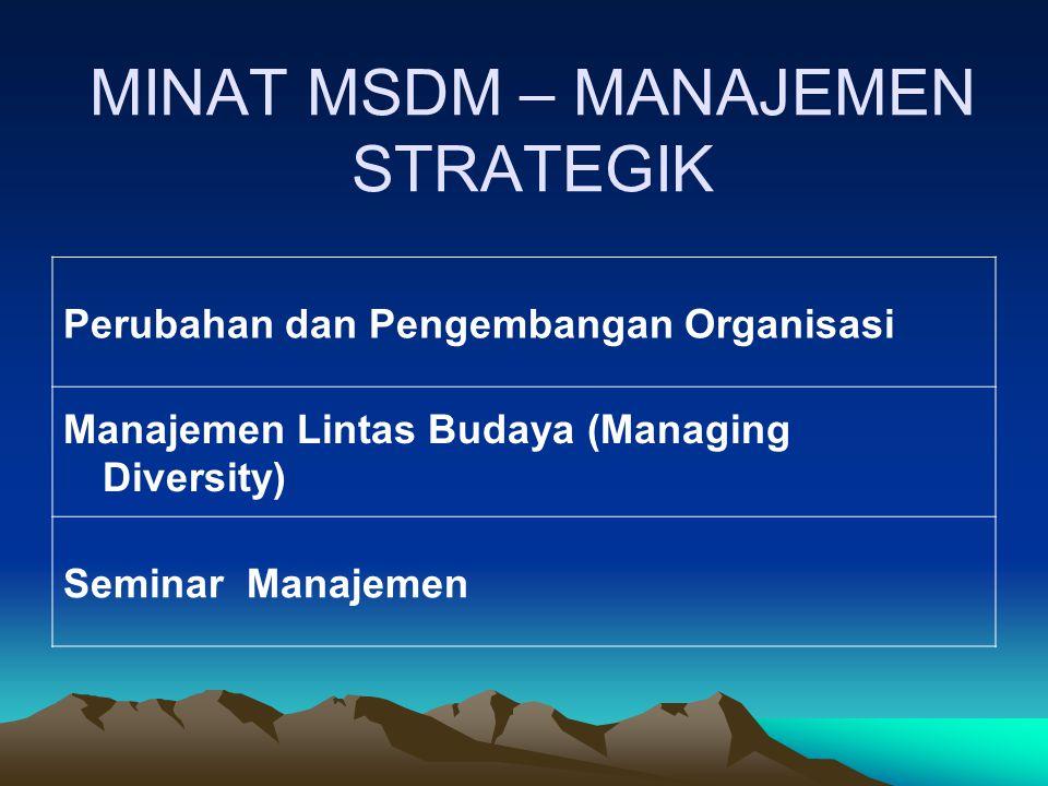MINAT MSDM – MANAJEMEN STRATEGIK Perubahan dan Pengembangan Organisasi Manajemen Lintas Budaya (Managing Diversity) Seminar Manajemen