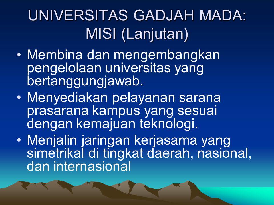 UNIVERSITAS GADJAH MADA: MISI (Lanjutan) Membina dan mengembangkan pengelolaan universitas yang bertanggungjawab. Menyediakan pelayanan sarana prasara