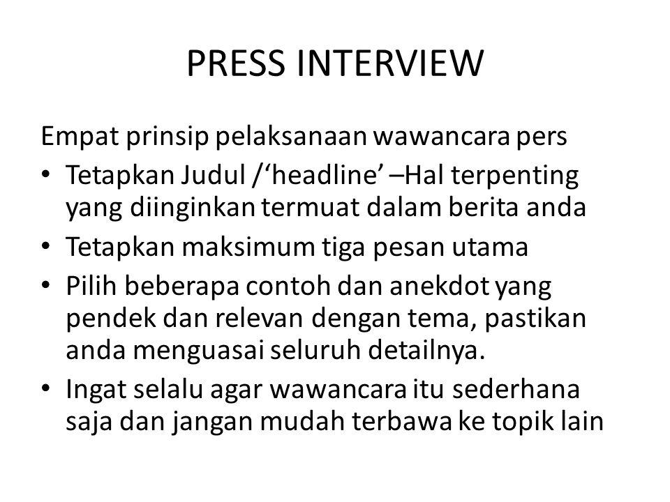 PRESS INTERVIEW Empat prinsip pelaksanaan wawancara pers Tetapkan Judul /'headline' –Hal terpenting yang diinginkan termuat dalam berita anda Tetapkan
