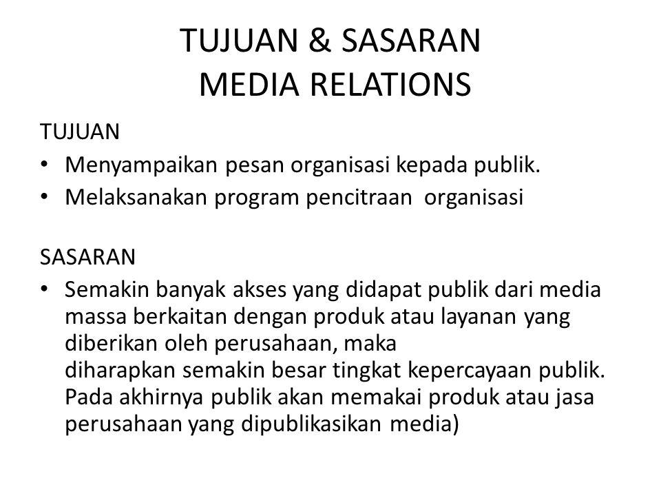 TUJUAN & SASARAN MEDIA RELATIONS TUJUAN Menyampaikan pesan organisasi kepada publik. Melaksanakan program pencitraan organisasi SASARAN Semakin banyak