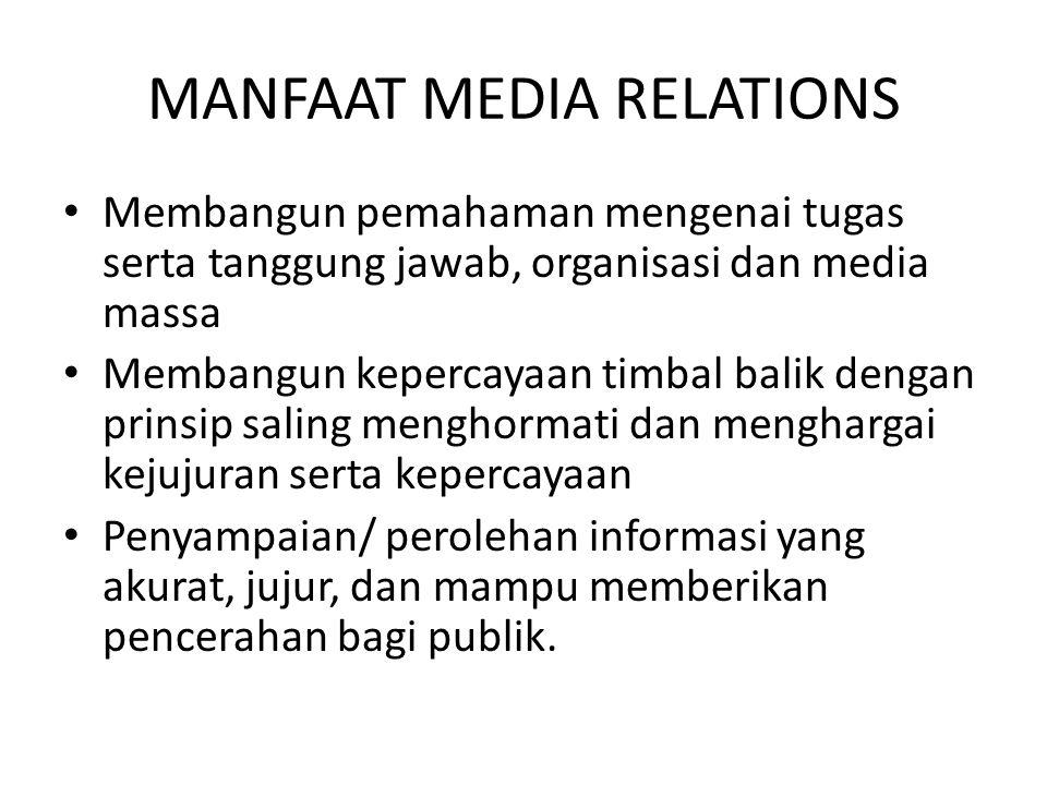MANFAAT MEDIA RELATIONS Membangun pemahaman mengenai tugas serta tanggung jawab, organisasi dan media massa Membangun kepercayaan timbal balik dengan
