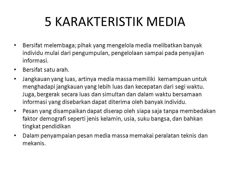 5 KARAKTERISTIK MEDIA Bersifat melembaga; pihak yang mengelola media melibatkan banyak individu mulai dari pengumpulan, pengelolaan sampai pada penyaj