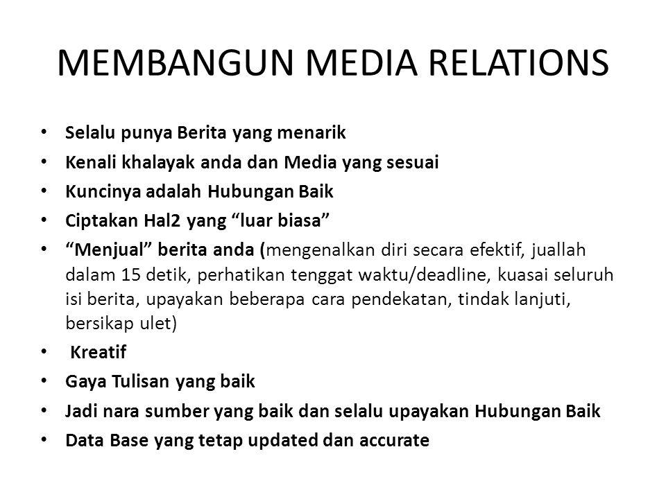 MEMBANGUN MEDIA RELATIONS Selalu punya Berita yang menarik Kenali khalayak anda dan Media yang sesuai Kuncinya adalah Hubungan Baik Ciptakan Hal2 yang