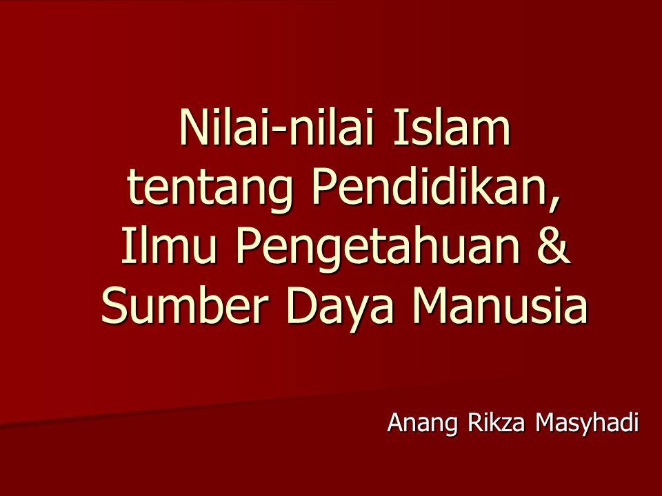 IQRA' (Ilmu Pengetahuan) 'ALLAMA (Mengajar / Mendidik) AL-QALAM (Metode) BISMI RABBIK (Tidak boleh terlepas dari Nilai Tauhid) 'ALLAMAL INSANA MA LAM YA'LAM Meningkatkan SDM