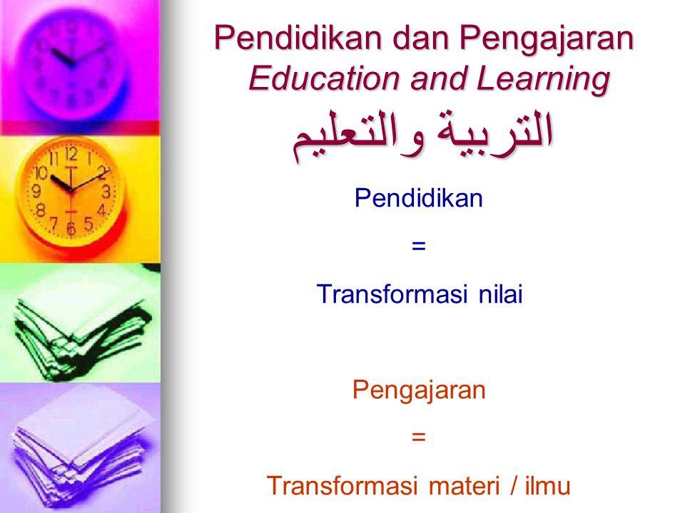 Pendidikan dan Pengajaran Education and Learning التربية والتعليم Pendidikan = Transformasi nilai Pengajaran = Transformasi materi / ilmu