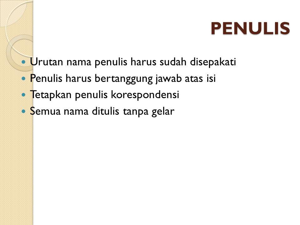 PENULIS Urutan nama penulis harus sudah disepakati Penulis harus bertanggung jawab atas isi Tetapkan penulis korespondensi Semua nama ditulis tanpa ge