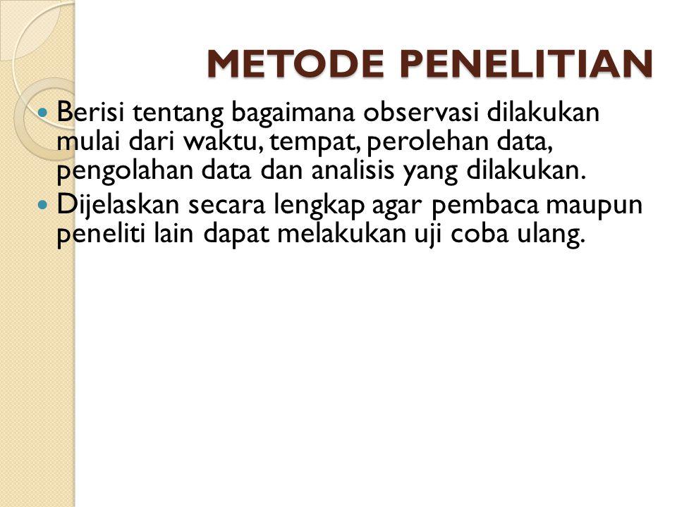 METODE PENELITIAN Berisi tentang bagaimana observasi dilakukan mulai dari waktu, tempat, perolehan data, pengolahan data dan analisis yang dilakukan.