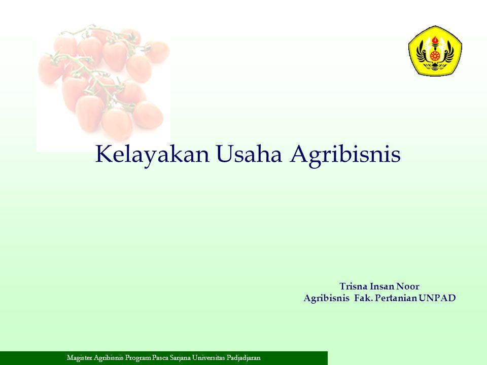 Magister Agribisnis Program Pasca Sarjana Universitas Padjadjaran Kelayakan Usaha Agribisnis Trisna Insan Noor Agribisnis Fak. Pertanian UNPAD