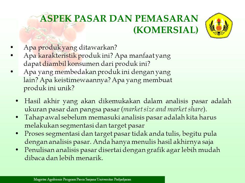 Magister Agribisnis Program Pasca Sarjana Universitas Padjadjaran ASPEK PASAR DAN PEMASARAN (KOMERSIAL) Apa produk yang ditawarkan? Apa karakteristik